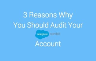 3 Reasons You Should Audit Your Pardot Marketing Automation Account
