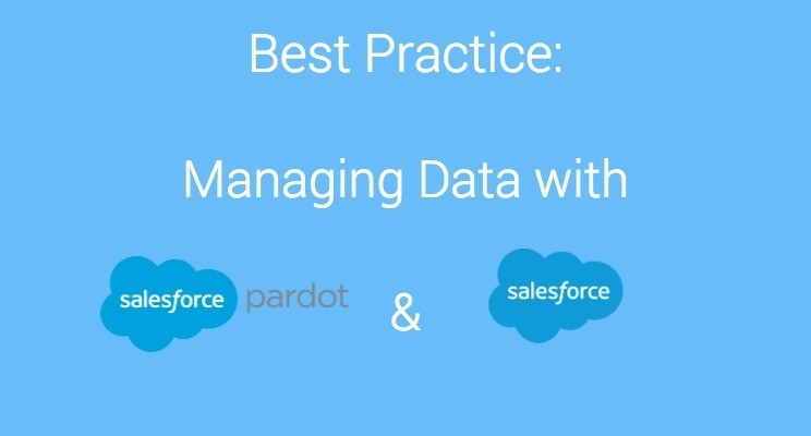 Best Practice Pardot Tutorial for managing data with pardot and salesforce