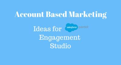 ABM ideas for Pardot Engagement Studio