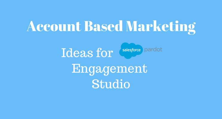 ABM ideas for Pardot Engagement Studio