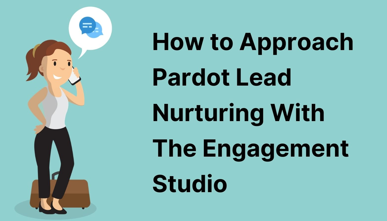 BLOG FEATURES IMAGES - how to approach pardot lead nurtuting with the engagement studio