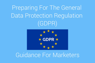Preparing For The General Data Protection Regulation (GDPR) - Guidance For Marketers