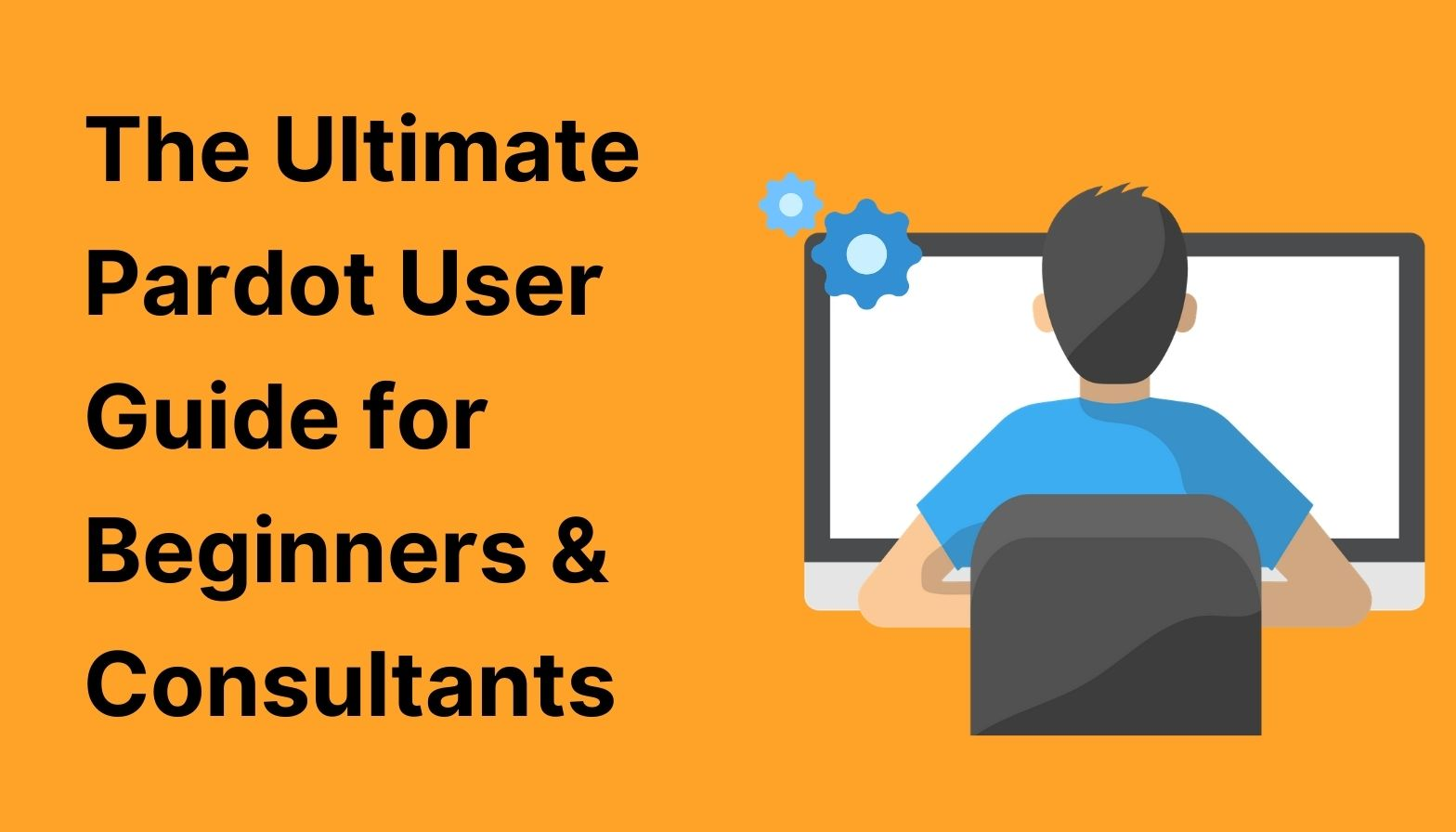 BLOG FEATURES IMAGES - the ultimate pardot user guide for begginers and consultants