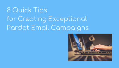 Pardot email campaigns 8 quick tips