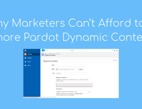 Why Marketers Can't Afford to Ignore Pardot Dynamic Content