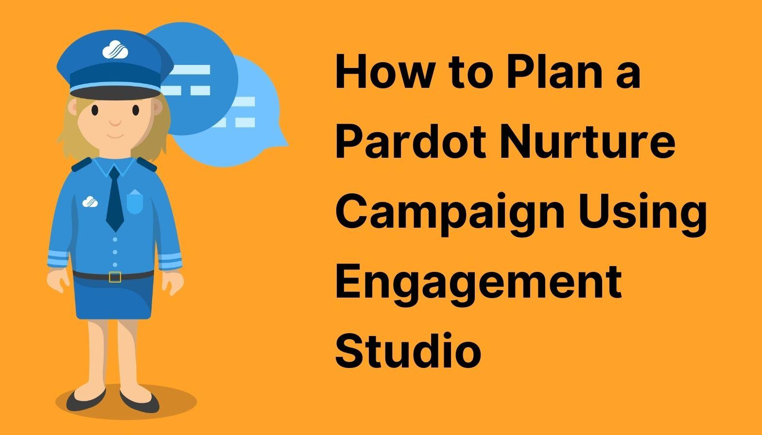 Blog Feature Image - how to plan a pardot nurture campaign using engagement studio