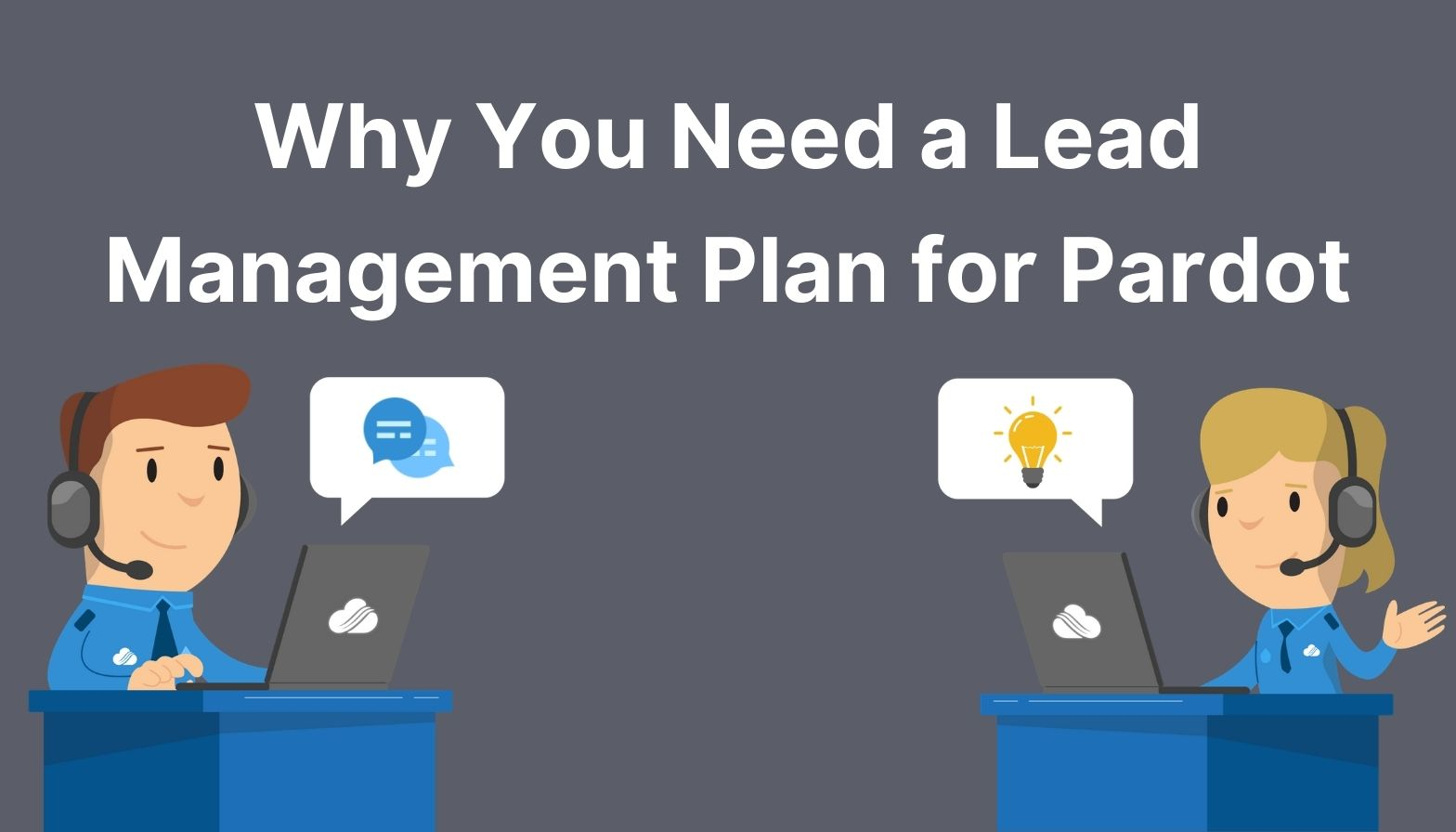 Blog Feature Image - why you need a lead management plan for Pardot