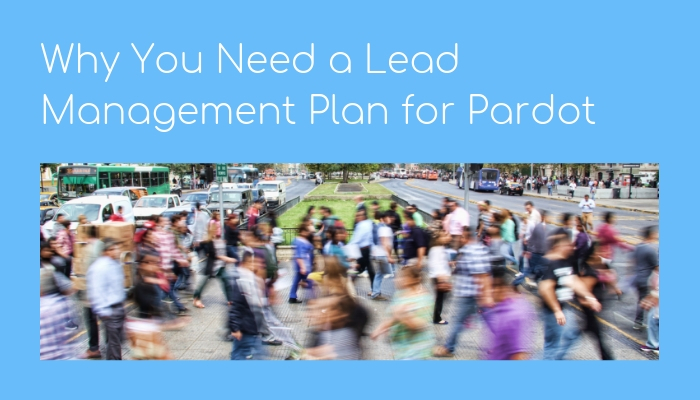 Why you need a lead management plan for Pardot