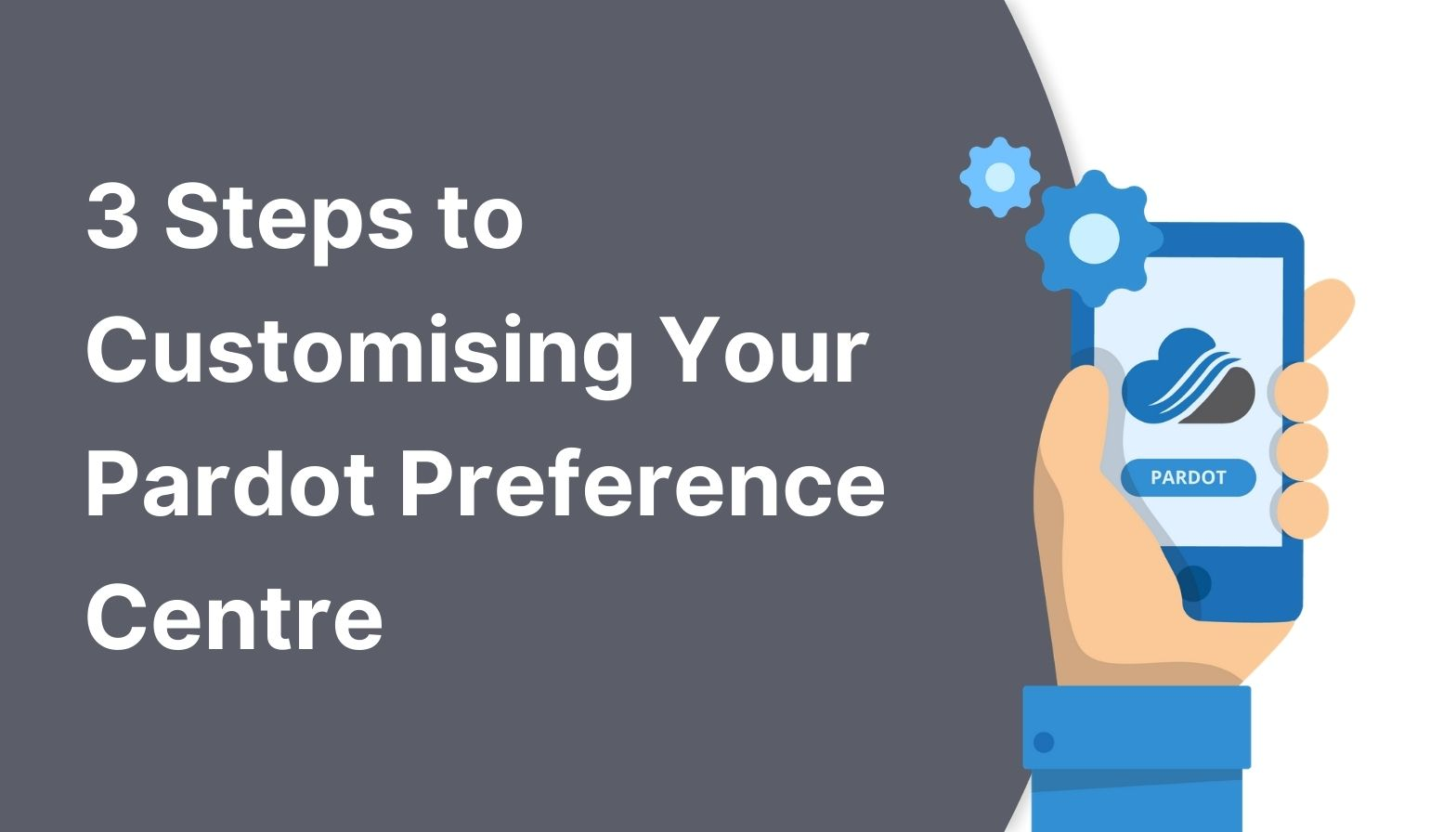 3 steps to customising your Pardot preference centre - blog feature image