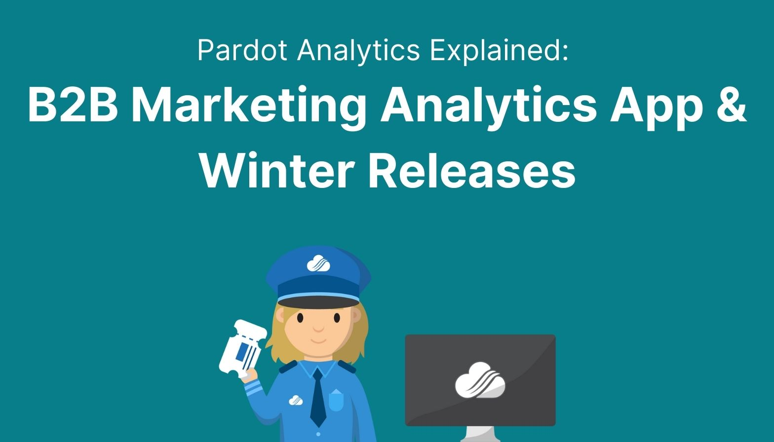 Feature image: Pardot analytics explained - B2B marketing analytics app and winter releases