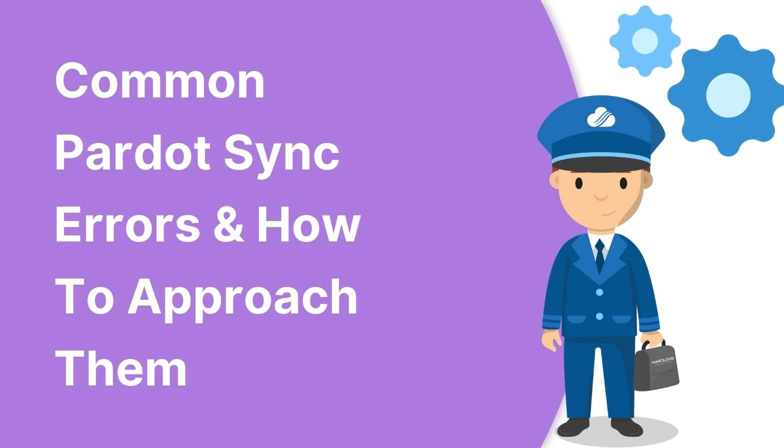 Common Pardot Sync Errors and How To Approach Them