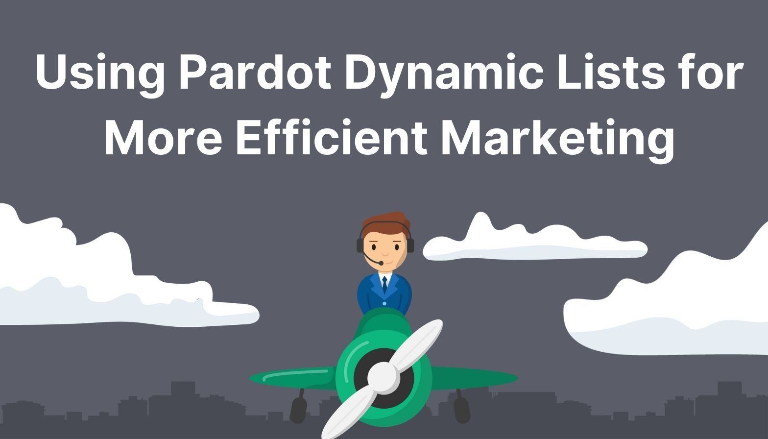 Using Pardot Dynamic Lists for More Efficient Marketing