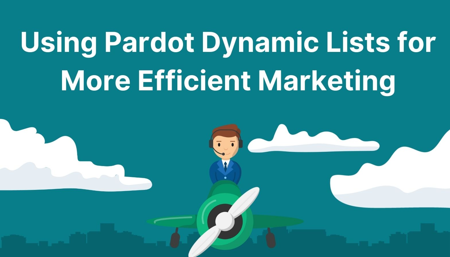 Feature image: Using Pardot dynamic lists for more efficient marketing