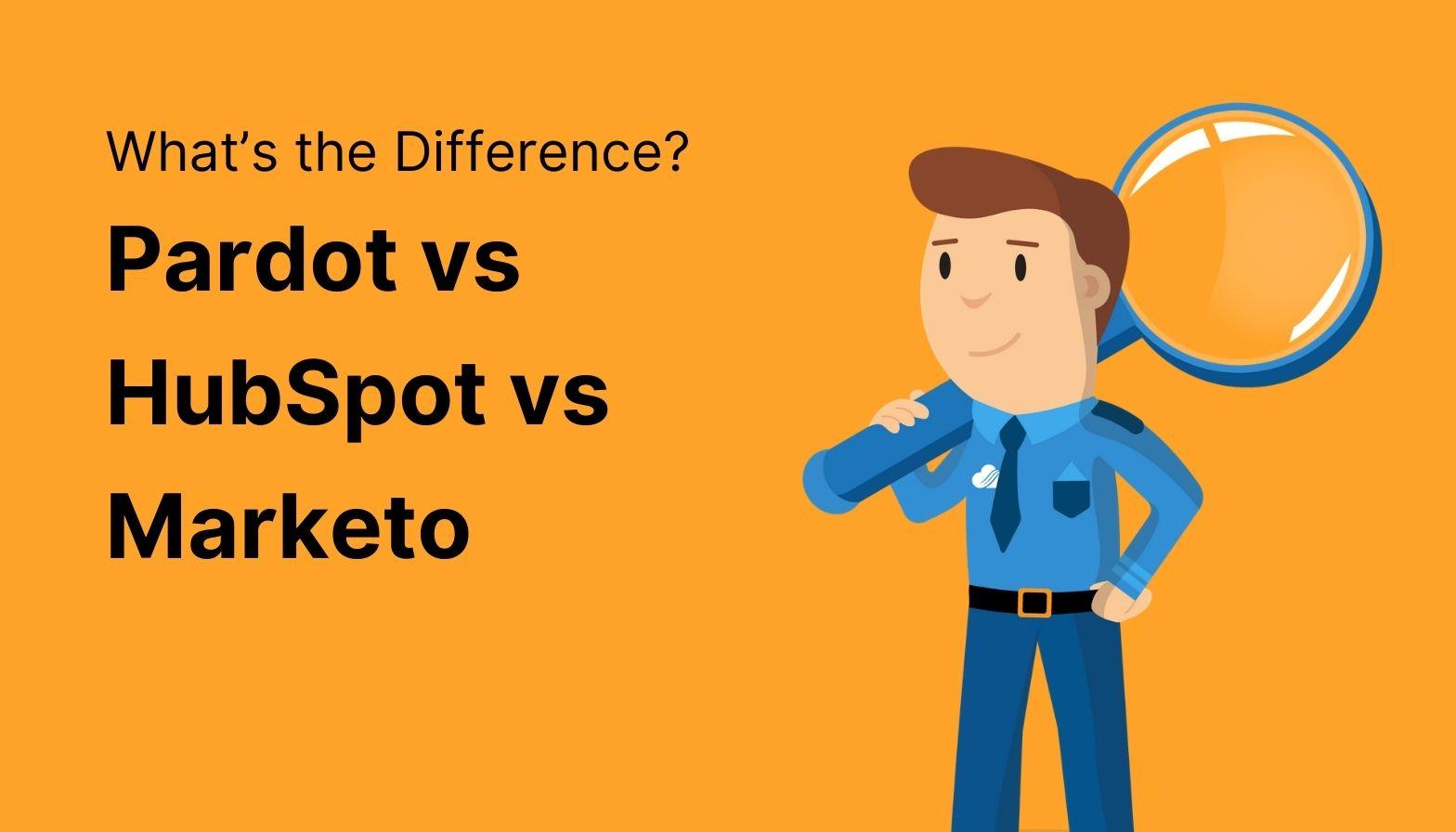 Pardot vs HubSpot vs Marketo: What's the Difference?