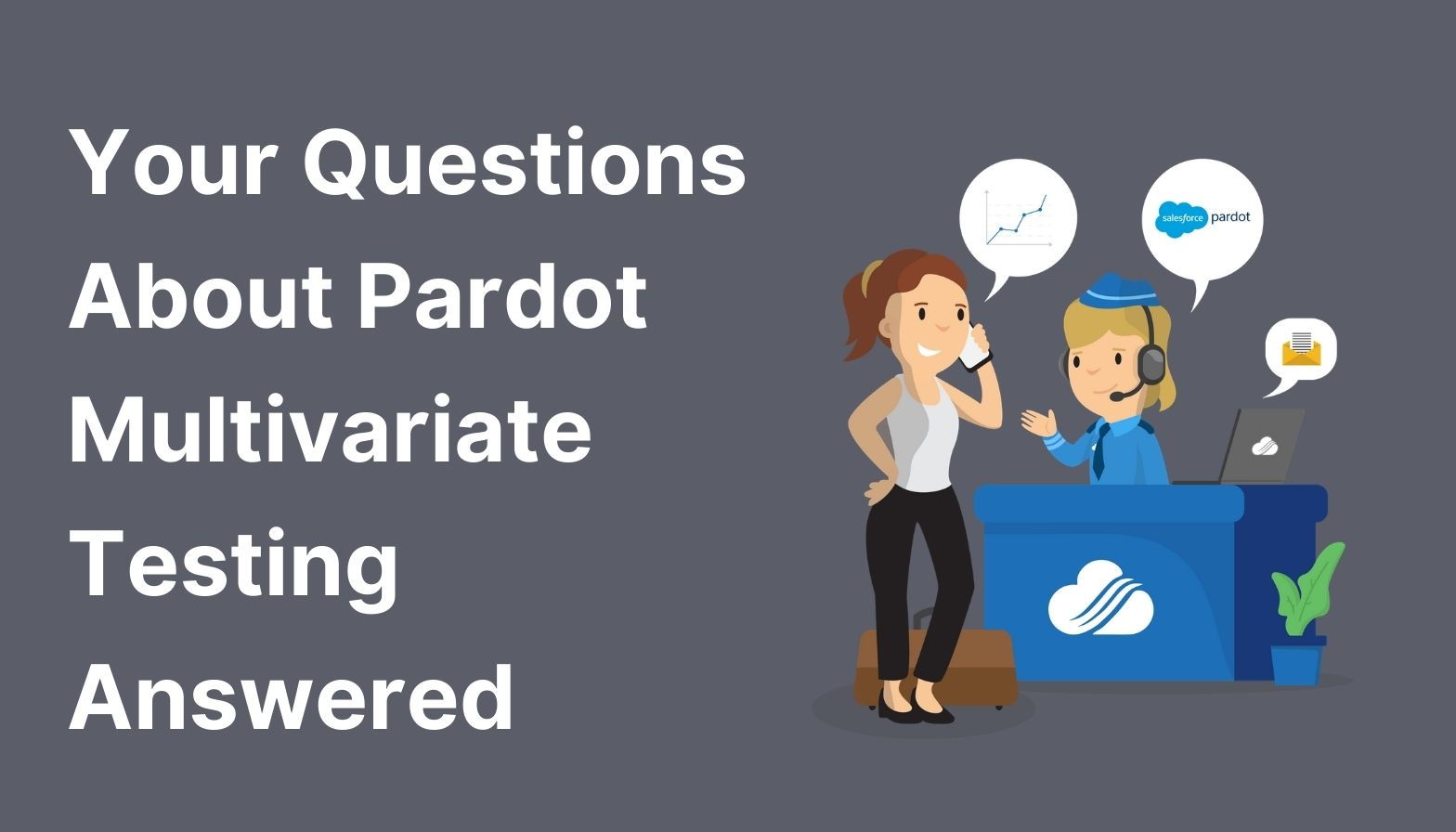 Your Questions About Pardot Multivariate Testing Answered