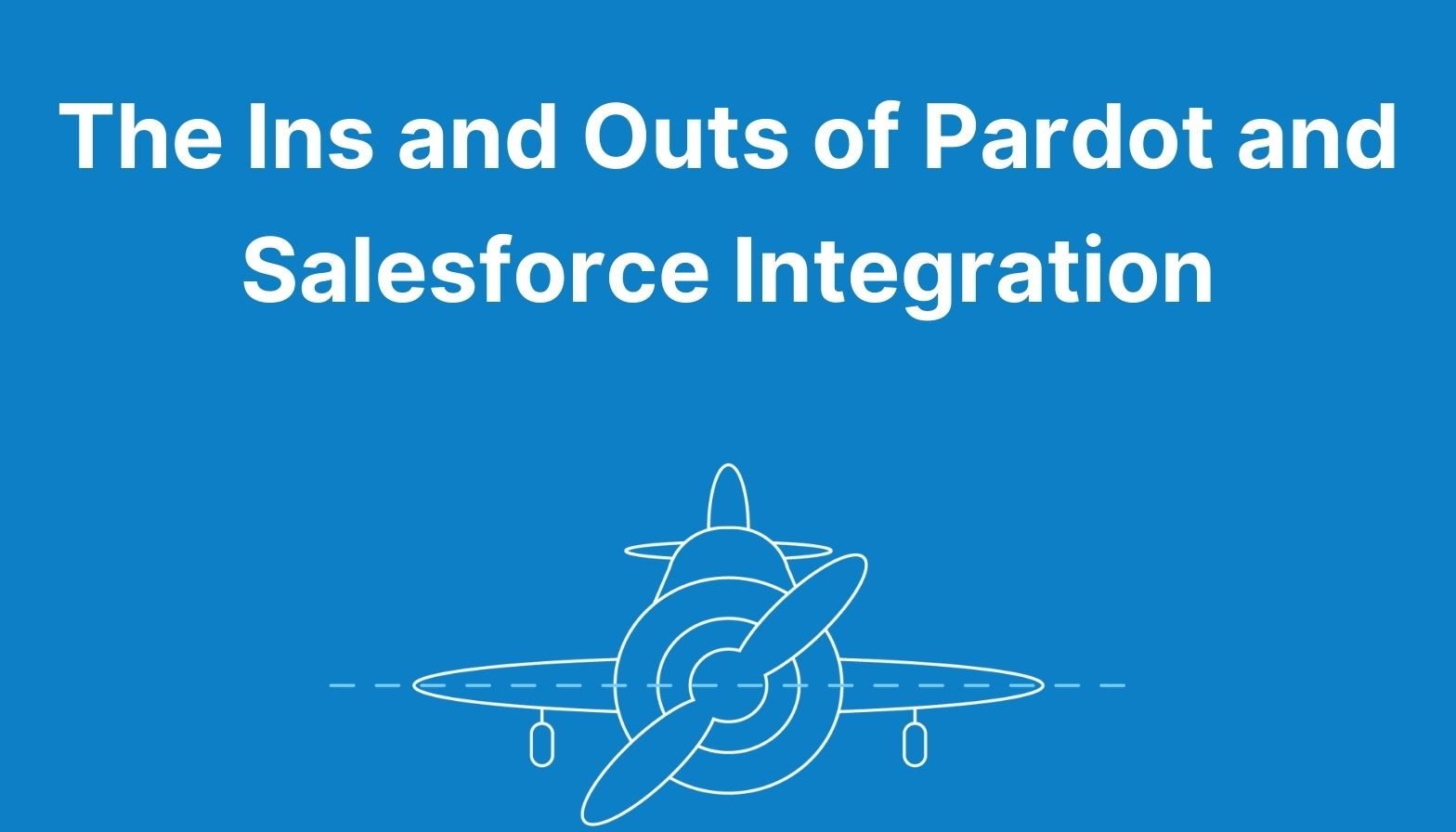 The Ins and Outs of Pardot and Salesforce Integration