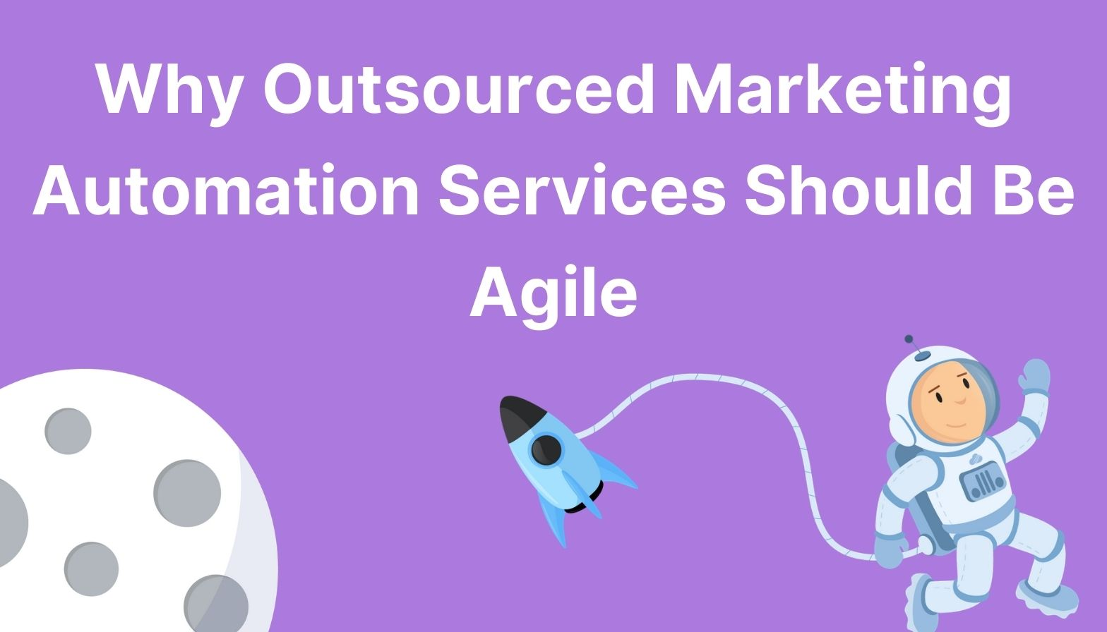 Why Outsourced Marketing Automation Services Should Be Agile