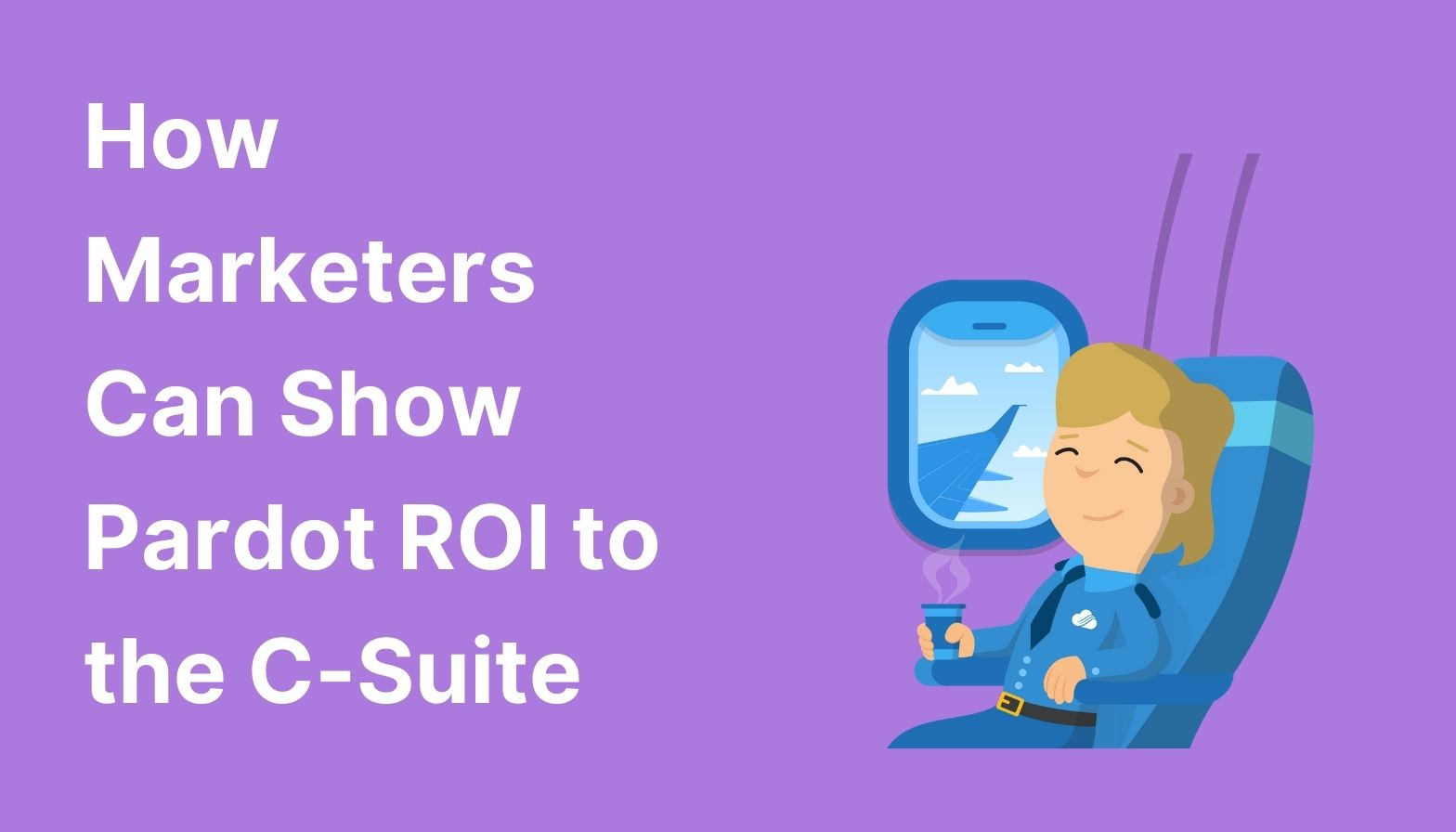 How Marketers Can Show Pardot ROI to the C-Suite