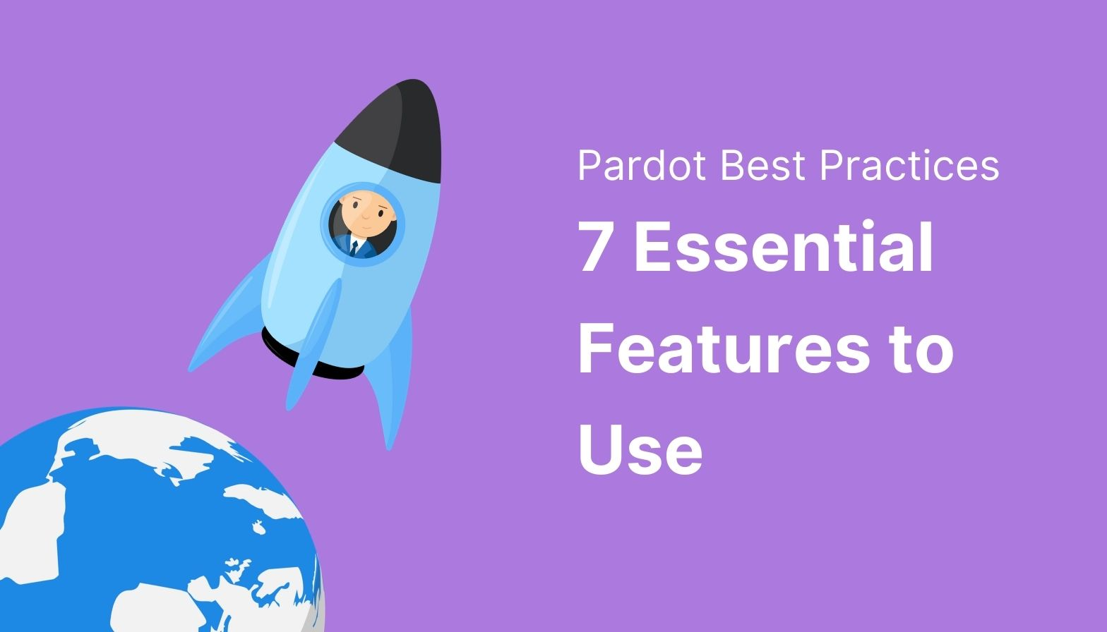 Pardot Best Practices: 7 Essential Features to Use
