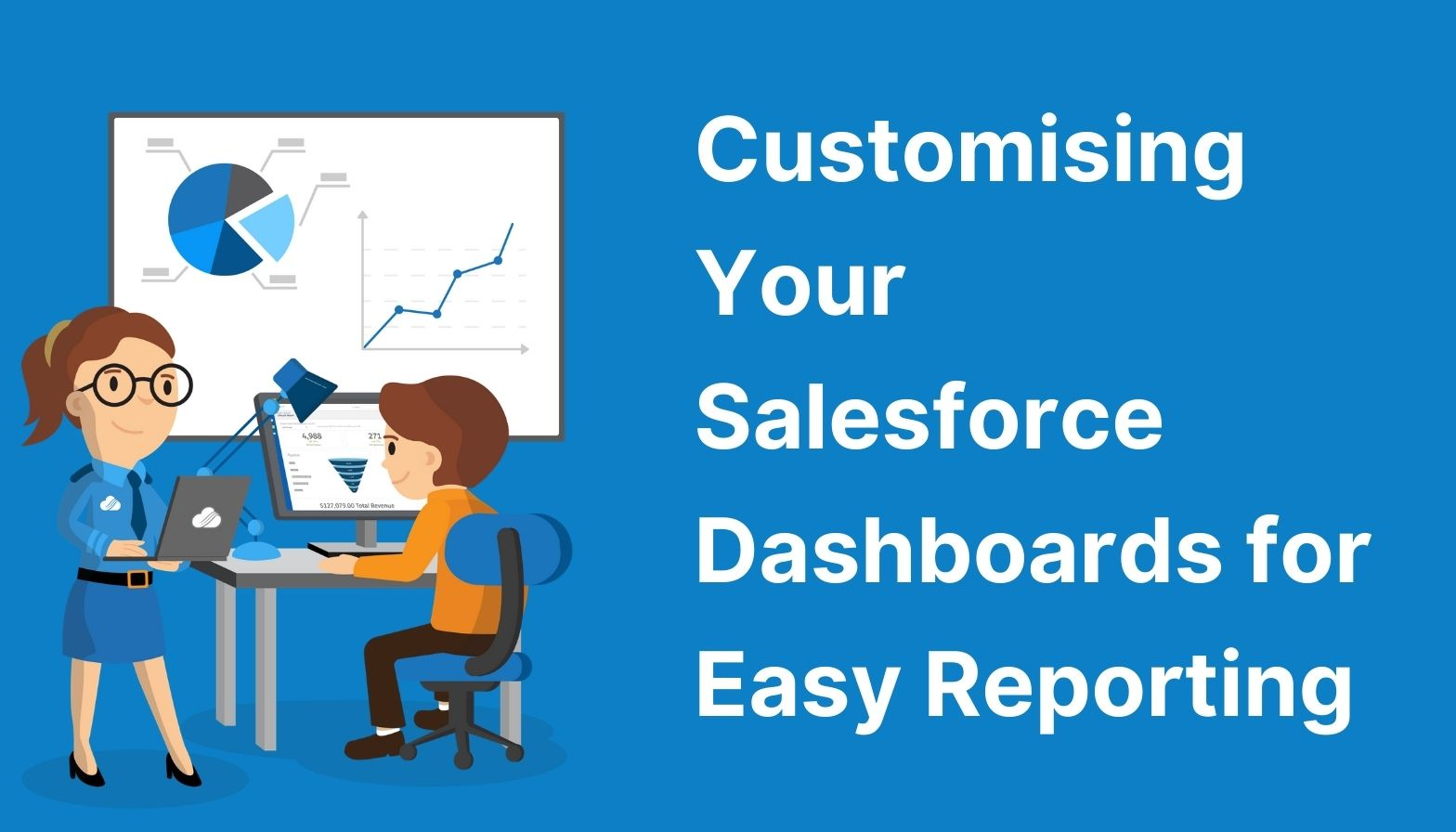 Customising Your Salesforce Dashboards for Easy Reporting