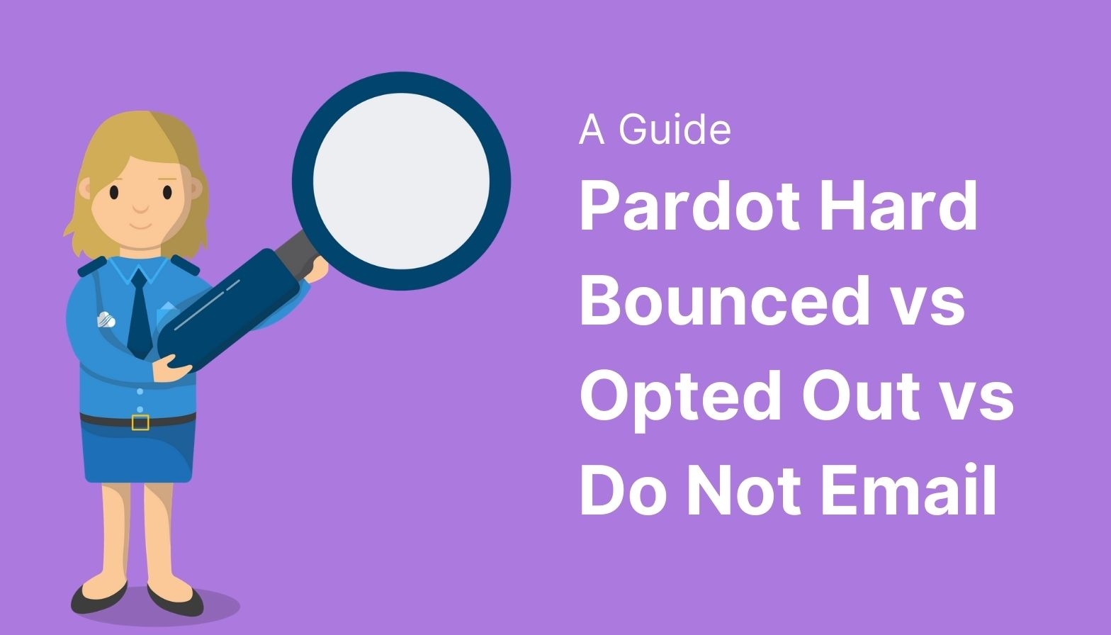 Pardot Hard Bounced vs Opted Out vs Do Not Email: A Guide
