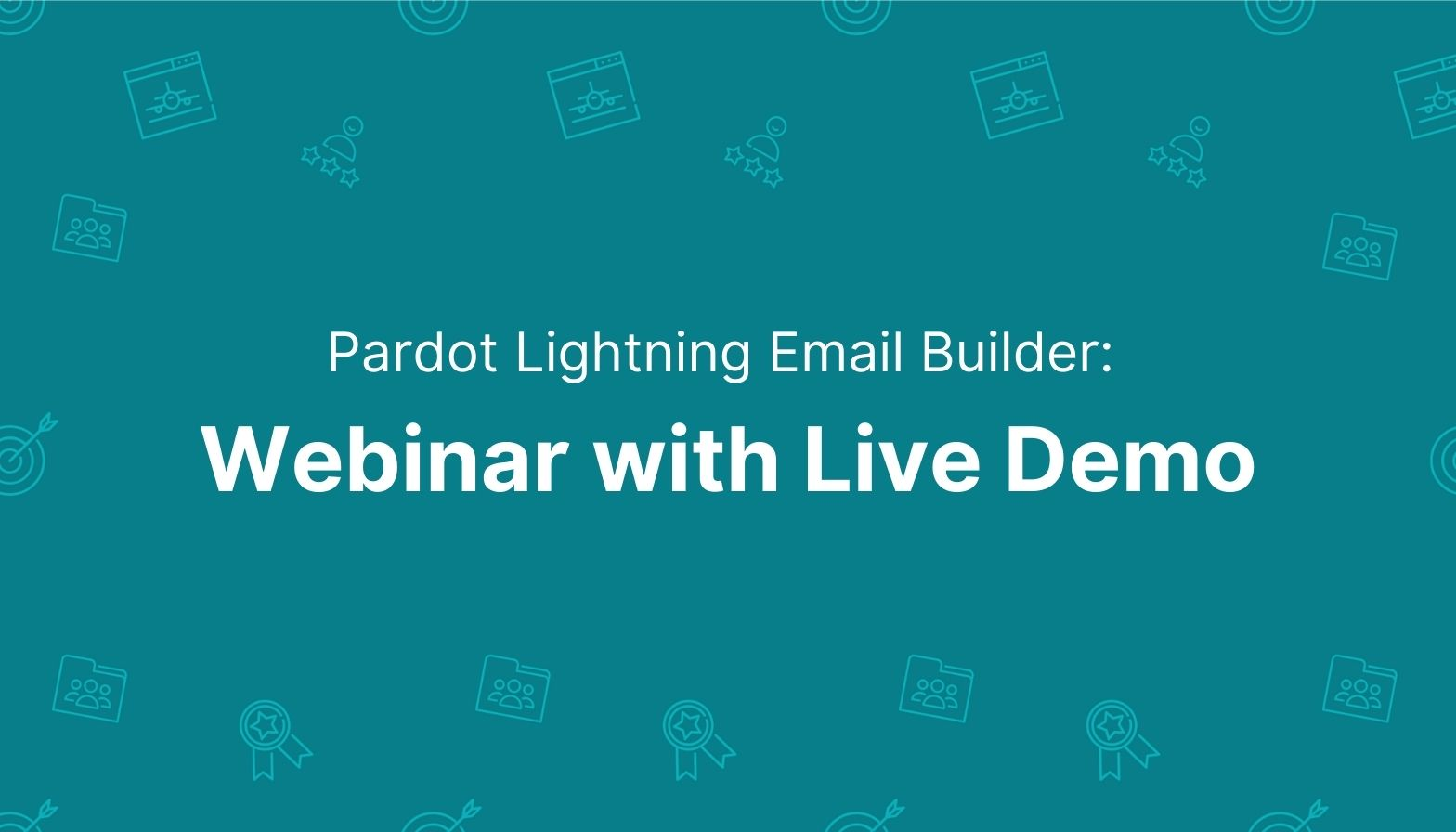 Feature image: Pardot Lightning Email Builder Webinar with live demo