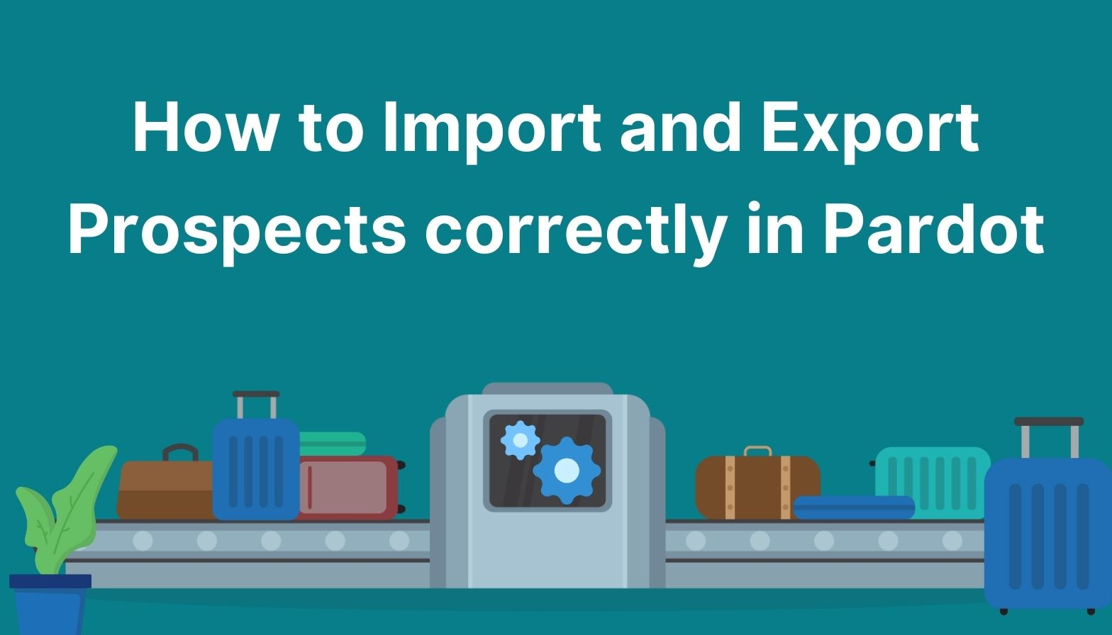 Feature image: How to import and export prospects correctly in Pardot