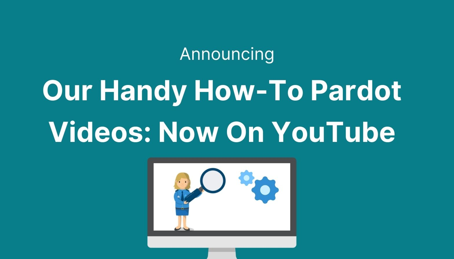 Feature image: Announcing - Our handy how-to Pardot videos now on YouTube