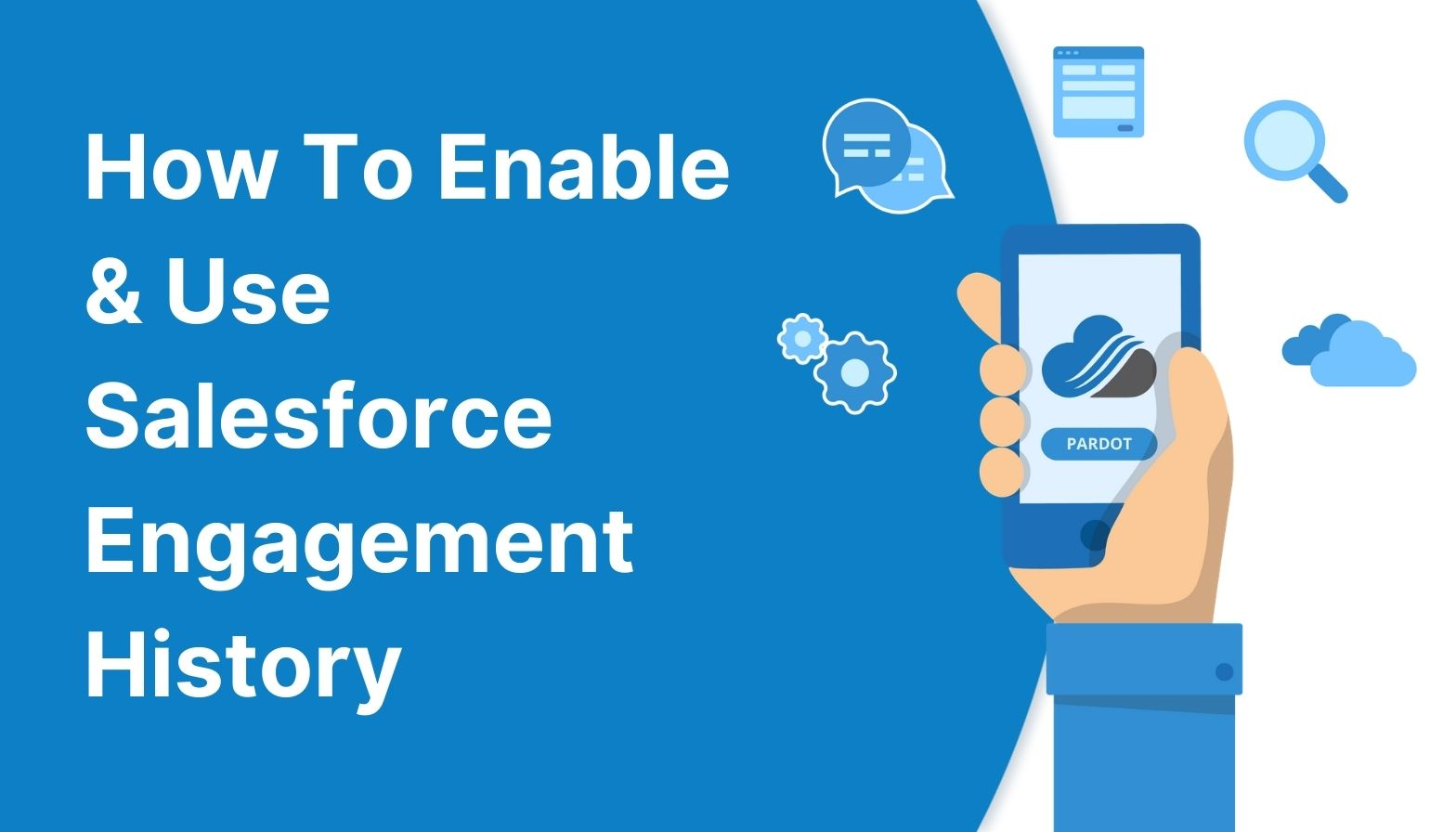 Blog Feature image - How To Enable & Use Salesforce Engagement History