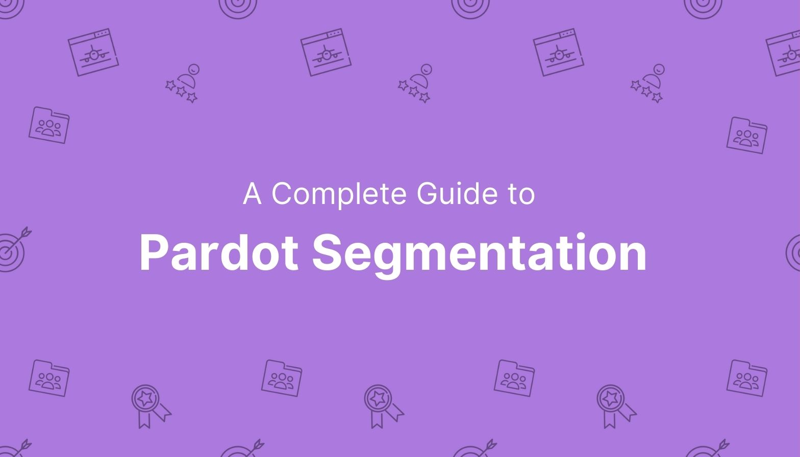 Blog Feature image - complete guide to pardot segmentation
