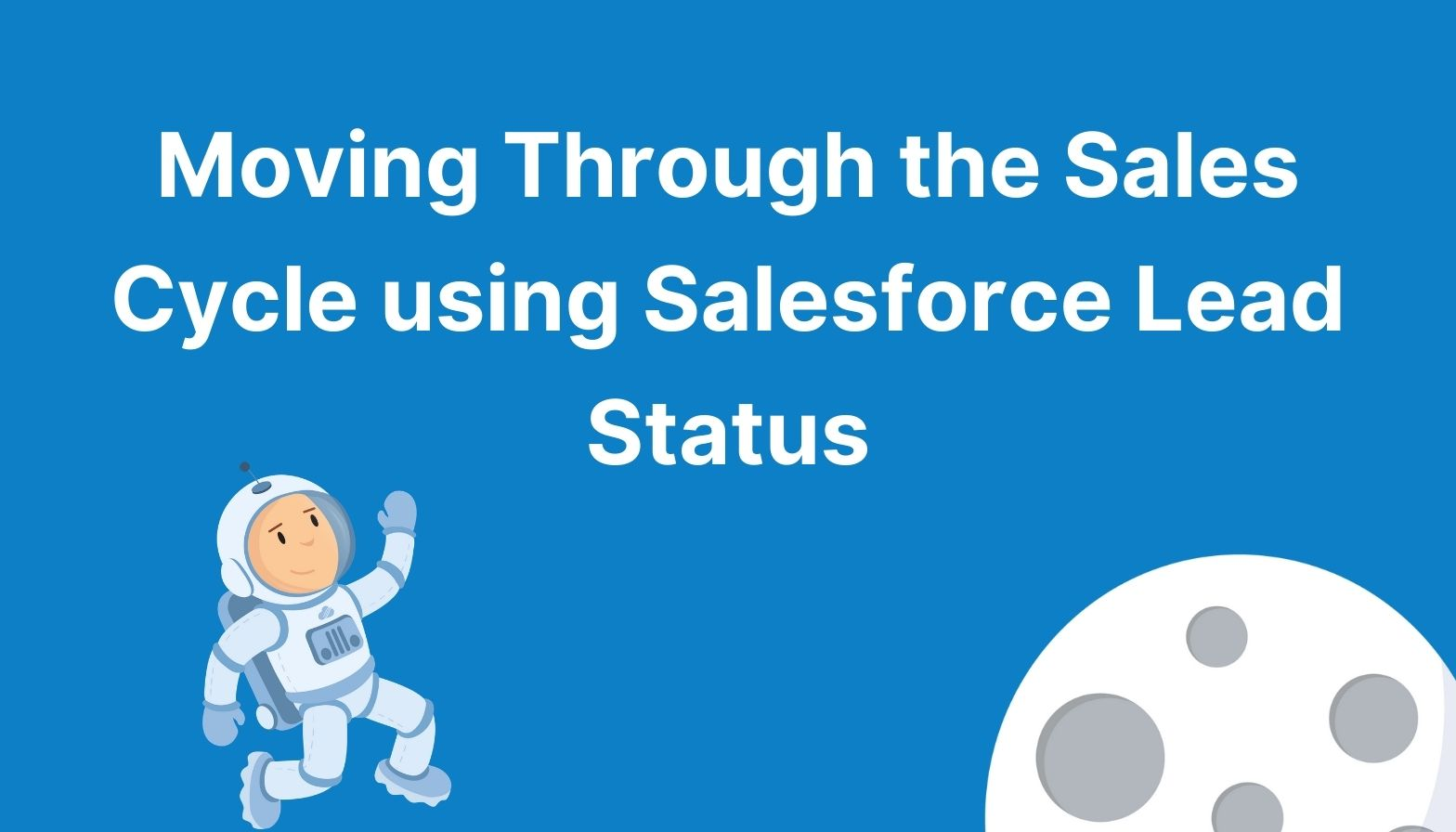 Blog Feature image - moving through the sales cycle using salesforce lead status