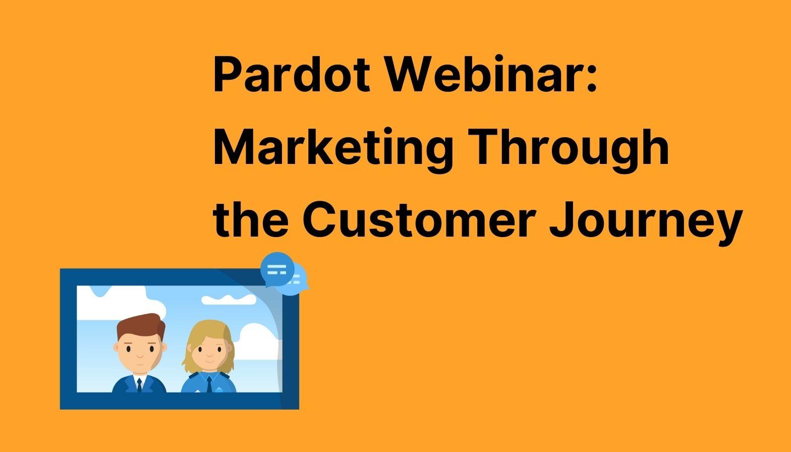 Pardot Webinar: Marketing Through the Customer Journey