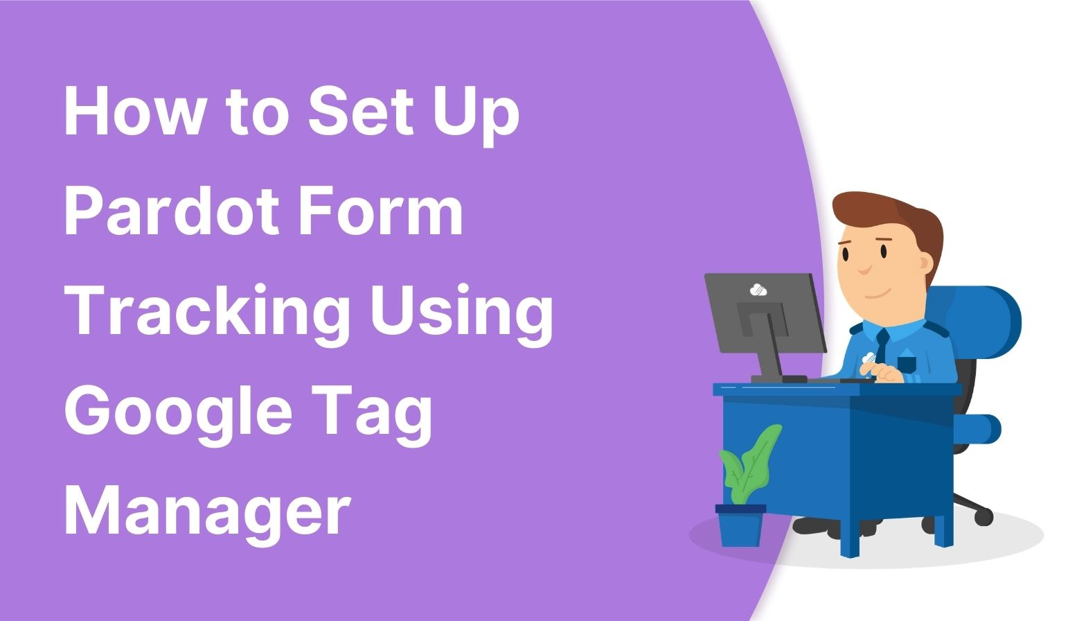 Blog feature - How to Setup Pardot Form Tracking Using Google Tag Manager