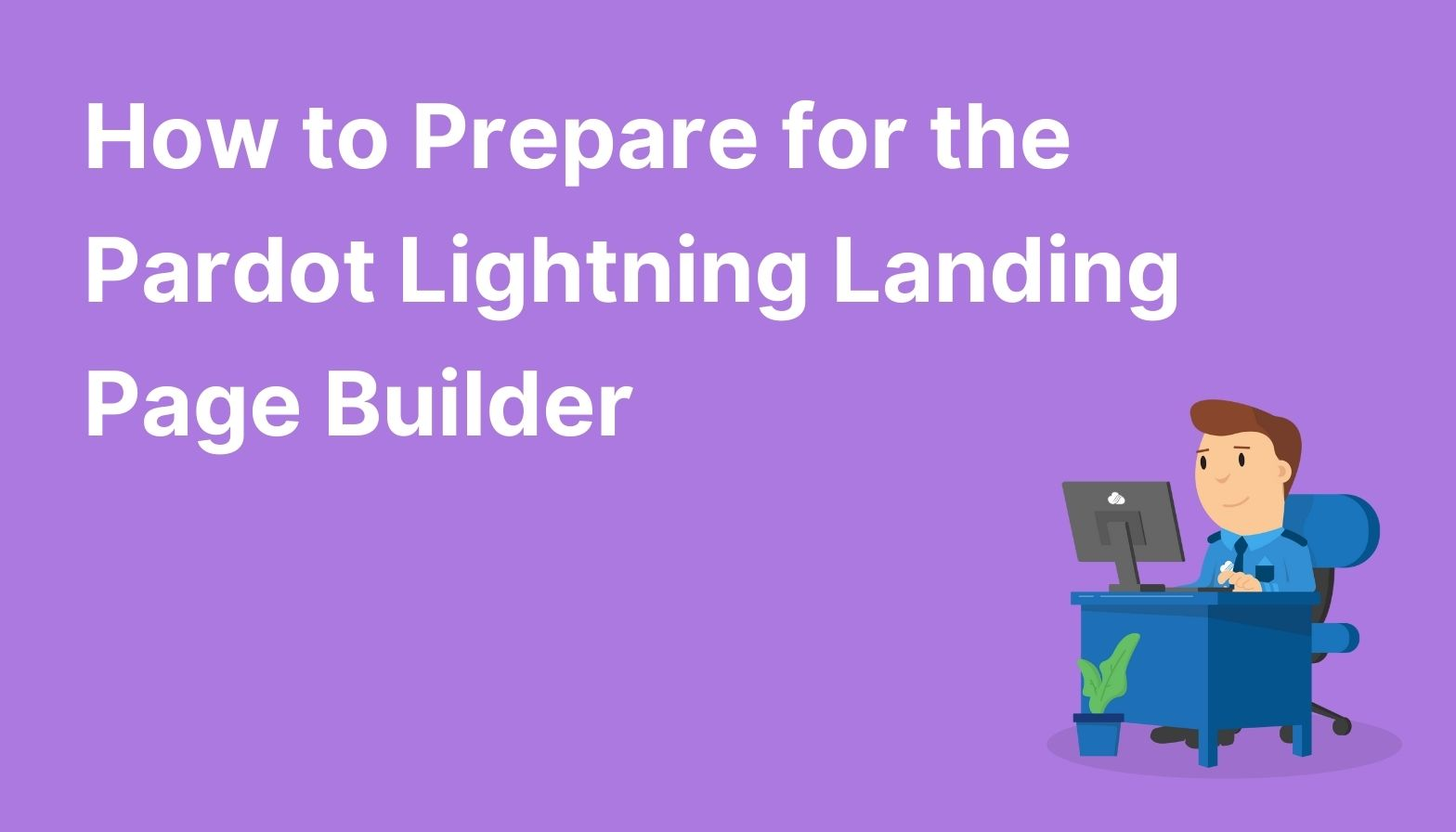 Feature image: How to Prepare for the Pardot Lightning Landing Page Builder