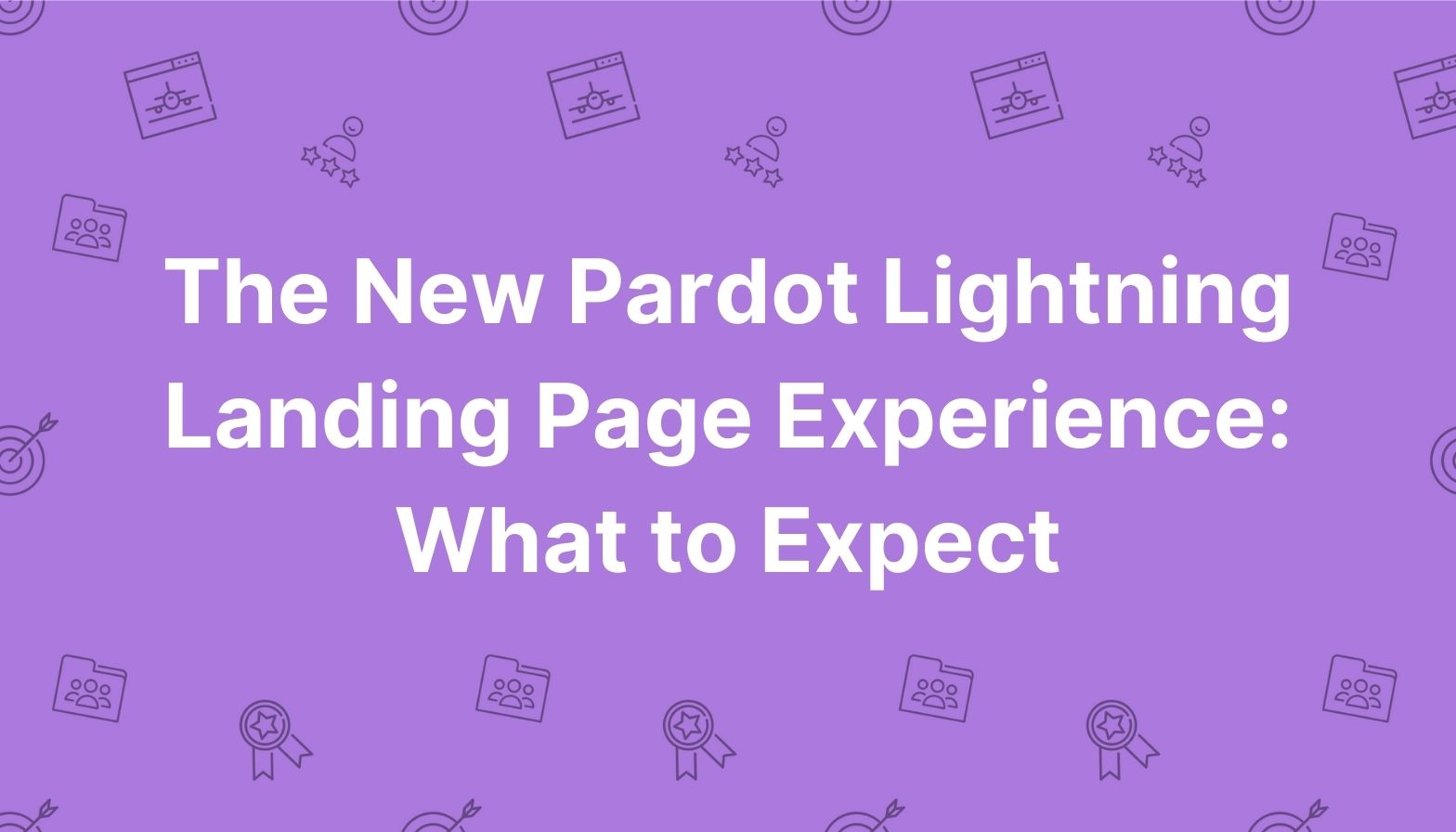 Feature image: The New Pardot Lightning Landing Page Experience What to Expect