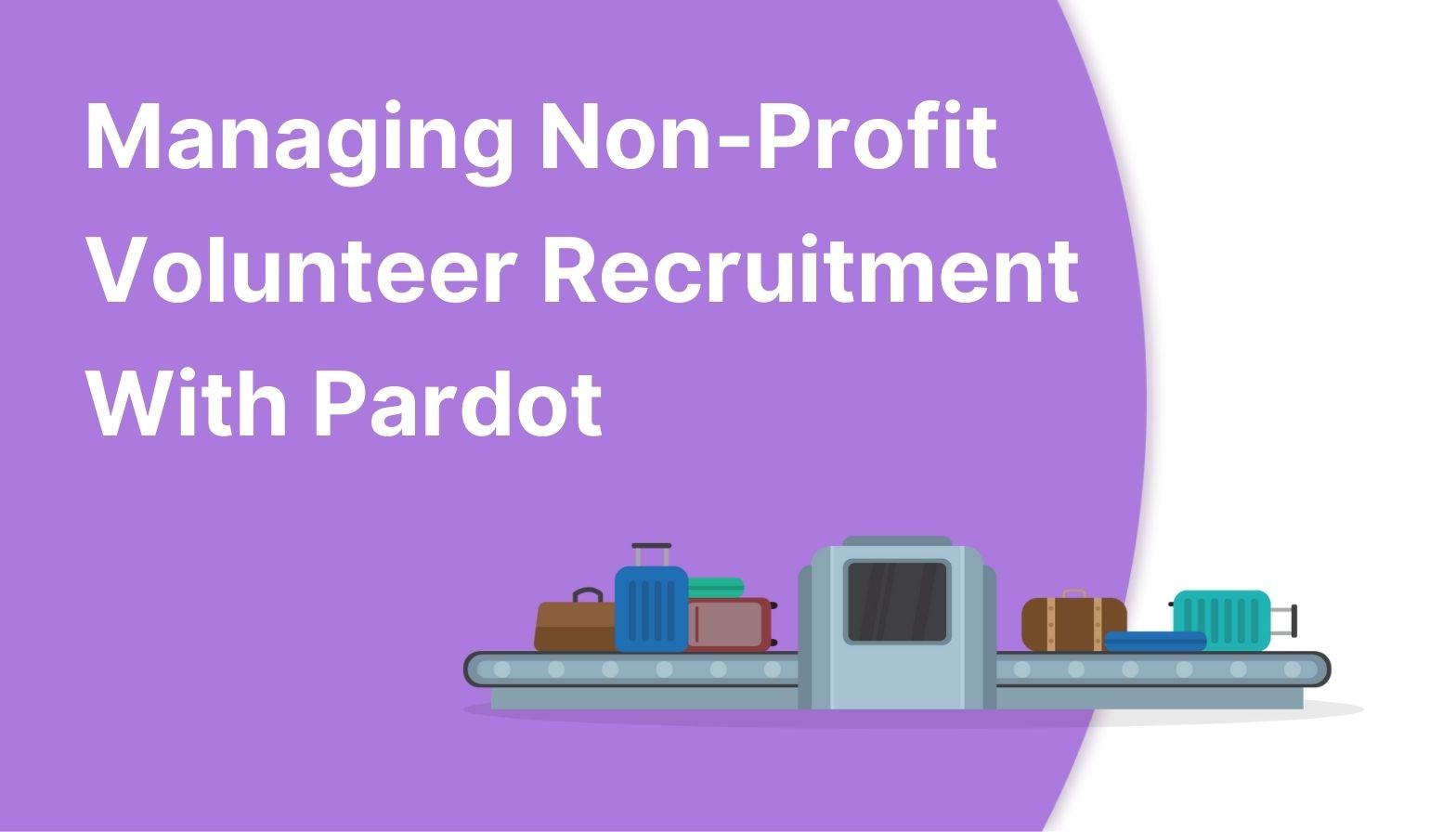 Feature image: Managing Non-Profit Volunteer Recruitment With Pardot