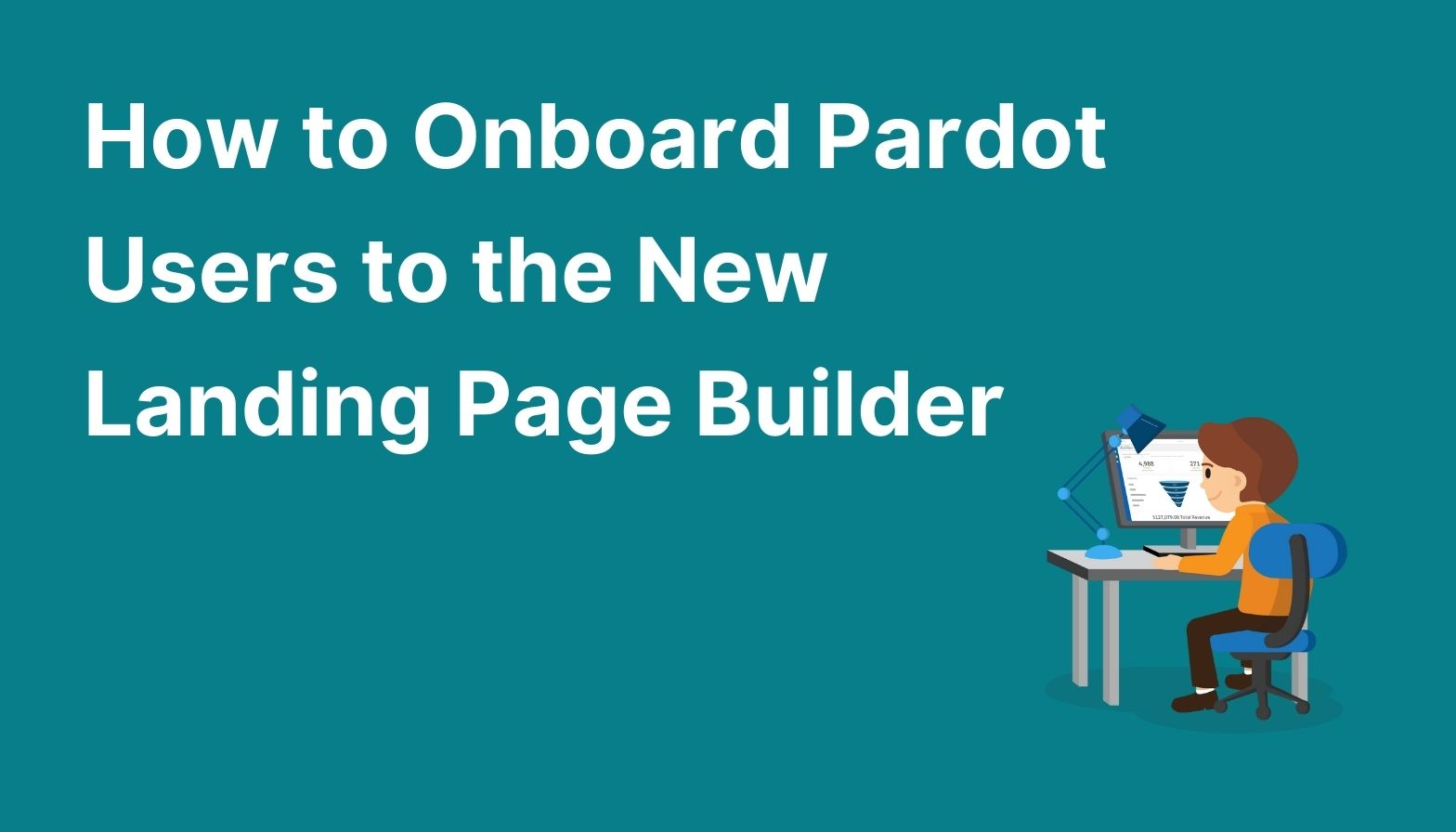 How to onboard Pardot users to the new landing page builder